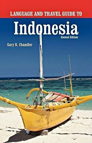 Language and Travel Guide To Indonesia by Gary Chandler